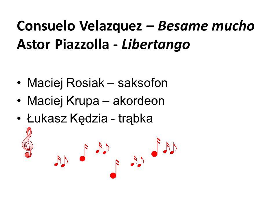 Consuelo Velazquez – Besame mucho Astor Piazzolla - Libertango Maciej Rosiak – saksofon Maciej Krupa – akordeon Łukasz Kędzia - trąbka