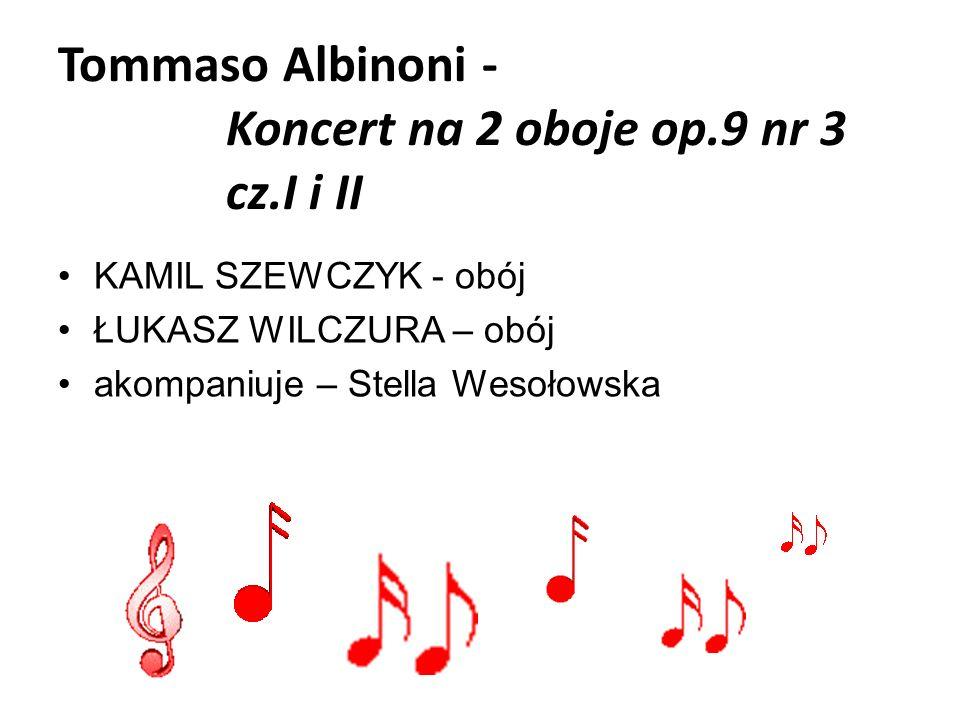 Tommaso Albinoni - Koncert na 2 oboje op.9 nr 3 cz.I i II KAMIL SZEWCZYK - obój ŁUKASZ WILCZURA – obój akompaniuje – Stella Wesołowska