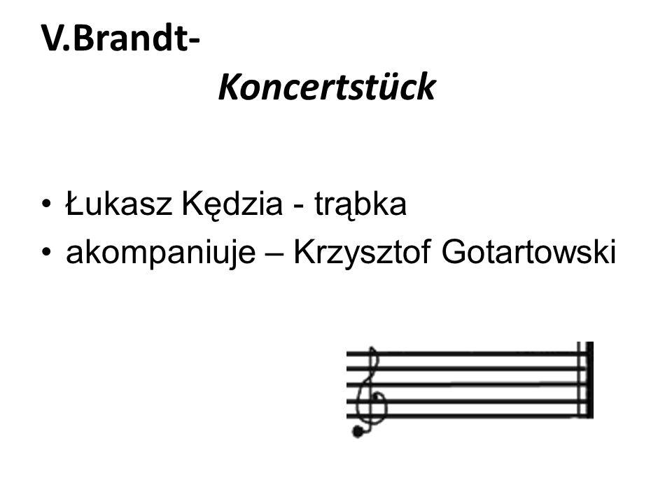 V.Brandt- Koncertstück Łukasz Kędzia - trąbka akompaniuje – Krzysztof Gotartowski