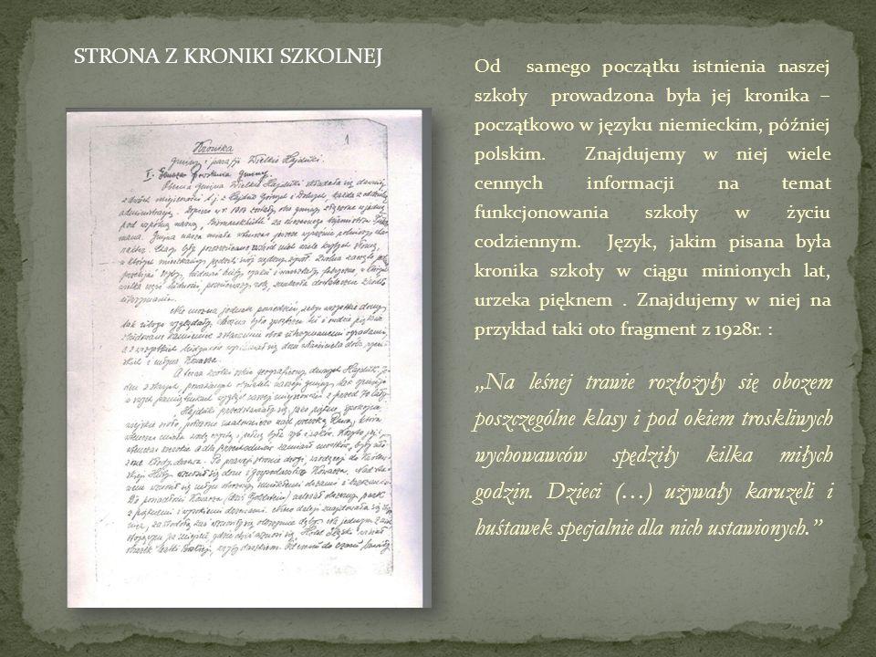 Od samego początku istnienia naszej szkoły prowadzona była jej kronika – początkowo w języku niemieckim, później polskim. Znajdujemy w niej wiele cenn