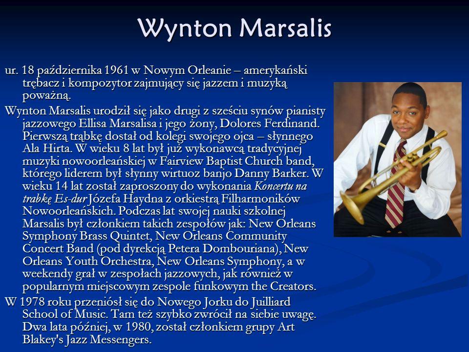 Wynton Marsalis ur. 18 października 1961 w Nowym Orleanie – amerykański trębacz i kompozytor zajmujący się jazzem i muzyką poważną. Wynton Marsalis ur