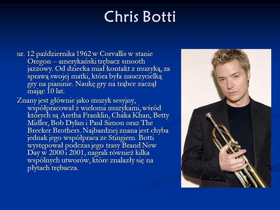 Chris Botti ur. 12 października 1962 w Corvallis w stanie Oregon – amerykański trębacz smooth jazzowy. Od dziecka miał kontakt z muzyką, za sprawą swo