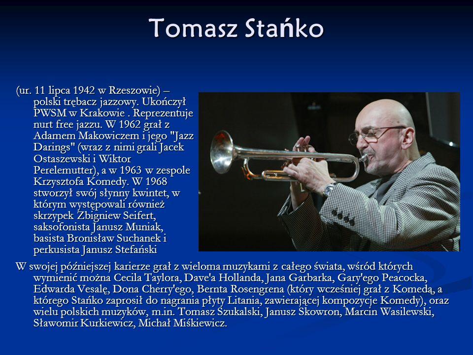 Tomasz Sta ń ko (ur. 11 lipca 1942 w Rzeszowie) – polski trębacz jazzowy. Ukończył PWSM w Krakowie. Reprezentuje nurt free jazzu. W 1962 grał z Adamem