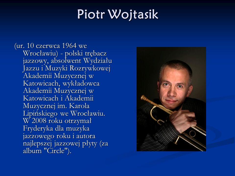 Piotr Wojtasik (ur. 10 czerwca 1964 we Wrocławiu) - polski trębacz jazzowy, absolwent Wydziału Jazzu i Muzyki Rozrywkowej Akademii Muzycznej w Katowic