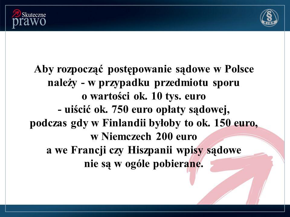 Aby rozpocząć postępowanie sądowe w Polsce należy - w przypadku przedmiotu sporu o wartości ok. 10 tys. euro - uiścić ok. 750 euro opłaty sądowej, pod