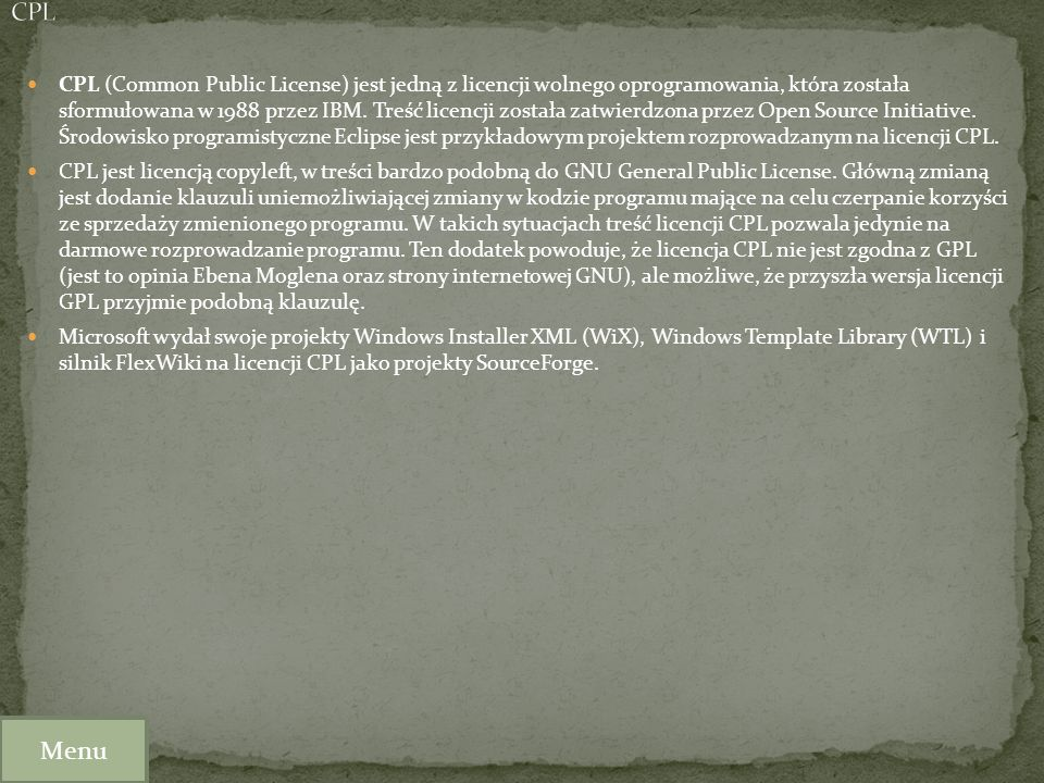 CPL (Common Public License) jest jedną z licencji wolnego oprogramowania, która została sformułowana w 1988 przez IBM. Treść licencji została zatwierd
