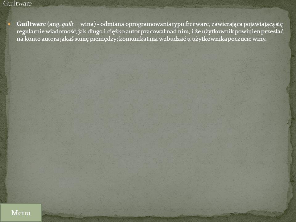 Guiltware (ang. guilt = wina) - odmiana oprogramowania typu freeware, zawierająca pojawiającą się regularnie wiadomość, jak długo i ciężko autor praco