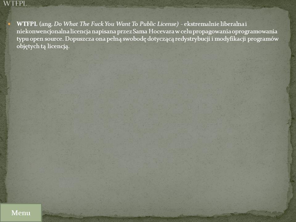 WTFPL (ang. Do What The Fuck You Want To Public License) - ekstremalnie liberalna i niekonwencjonalna licencja napisana przez Sama Hocevara w celu pro