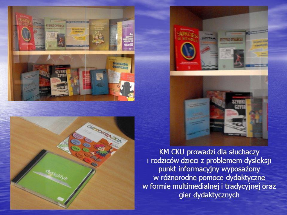 KM CKU prowadzi dla słuchaczy i rodziców dzieci z problemem dysleksji punkt informacyjny wyposażony w różnorodne pomoce dydaktyczne w formie multimedialnej i tradycyjnej oraz gier dydaktycznych