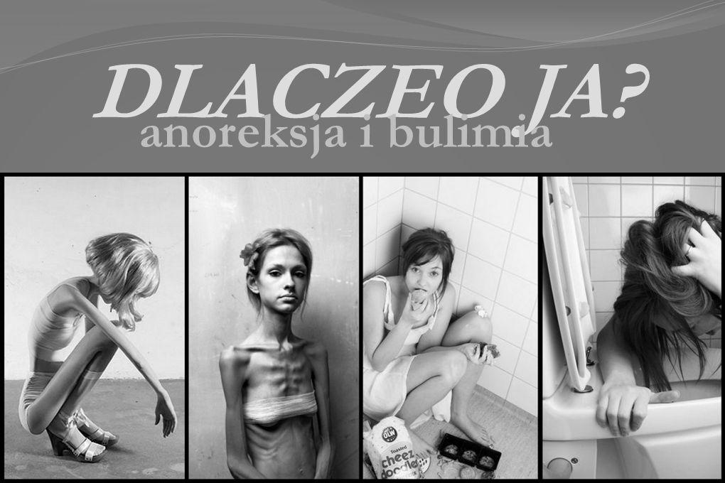 DLACZEO JA? anoreksja i bulimia