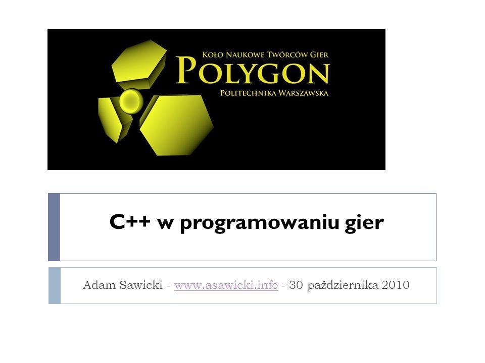 C++ w programowaniu gier Adam Sawicki - www.asawicki.info - 30 października 2010www.asawicki.info