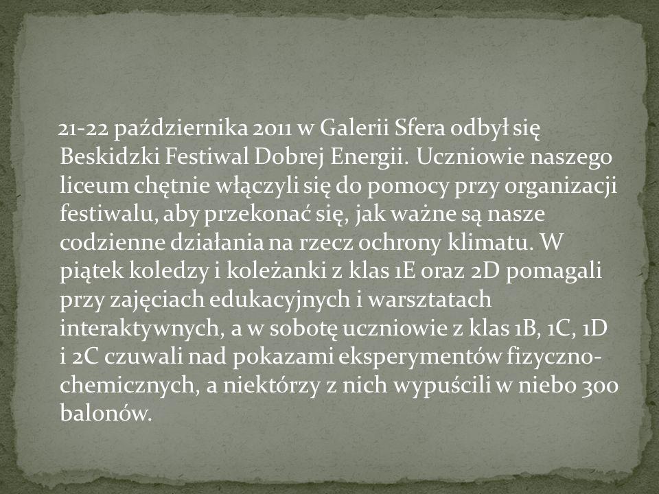 21-22 października 2011 w Galerii Sfera odbył się Beskidzki Festiwal Dobrej Energii. Uczniowie naszego liceum chętnie włączyli się do pomocy przy orga