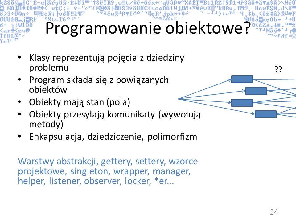 Programowanie obiektowe? Klasy reprezentują pojęcia z dziedziny problemu Program składa się z powiązanych obiektów Obiekty mają stan (pola) Obiekty pr