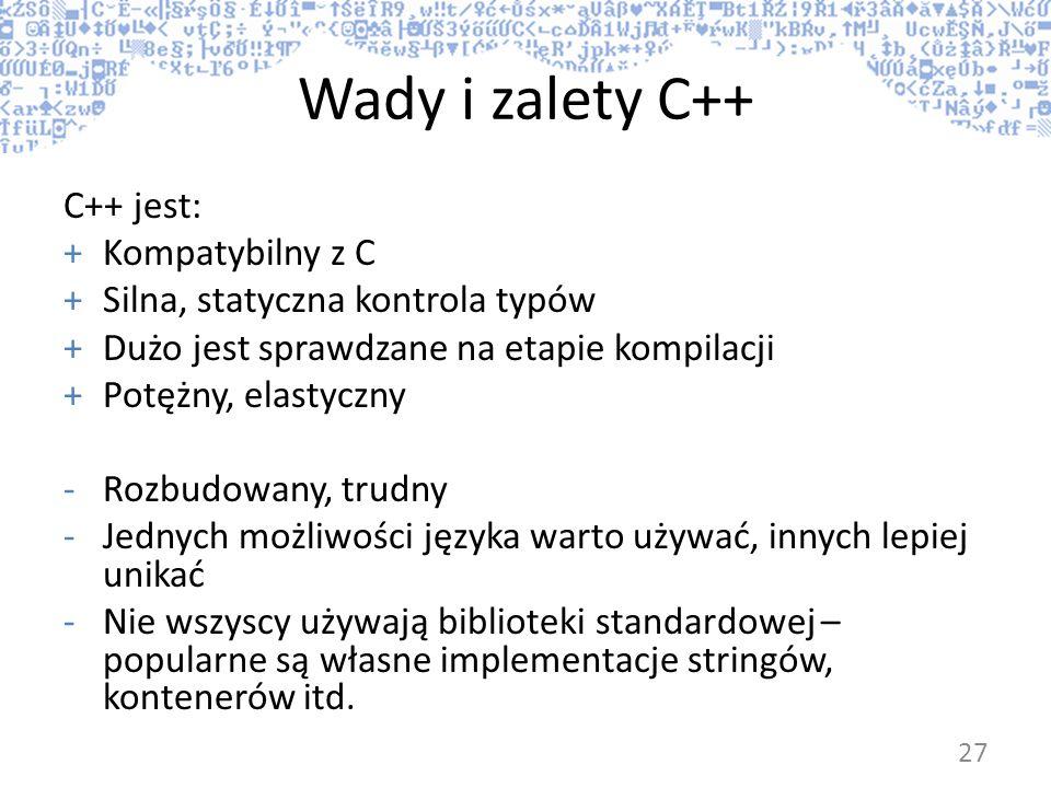 Wady i zalety C++ C++ jest: +Kompatybilny z C +Silna, statyczna kontrola typów +Dużo jest sprawdzane na etapie kompilacji +Potężny, elastyczny -Rozbud