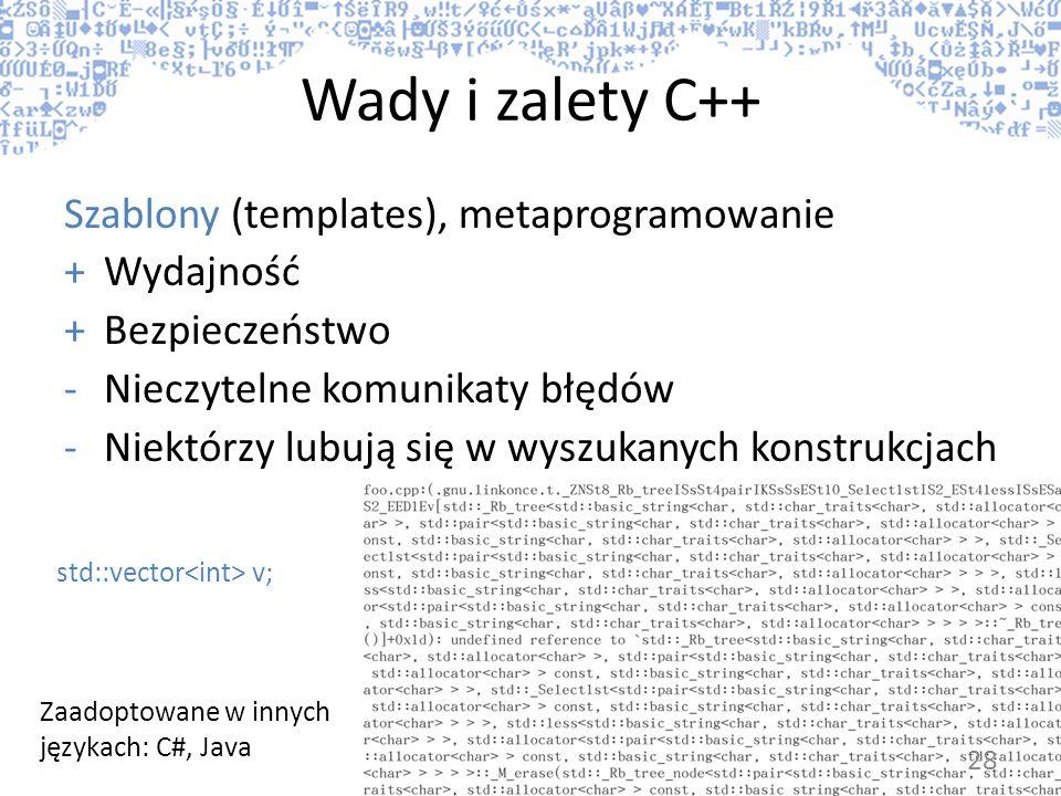 Wady i zalety C++ Szablony (templates), metaprogramowanie +Wydajność +Bezpieczeństwo -Nieczytelne komunikaty błędów -Niektórzy lubują się w wyszukanyc