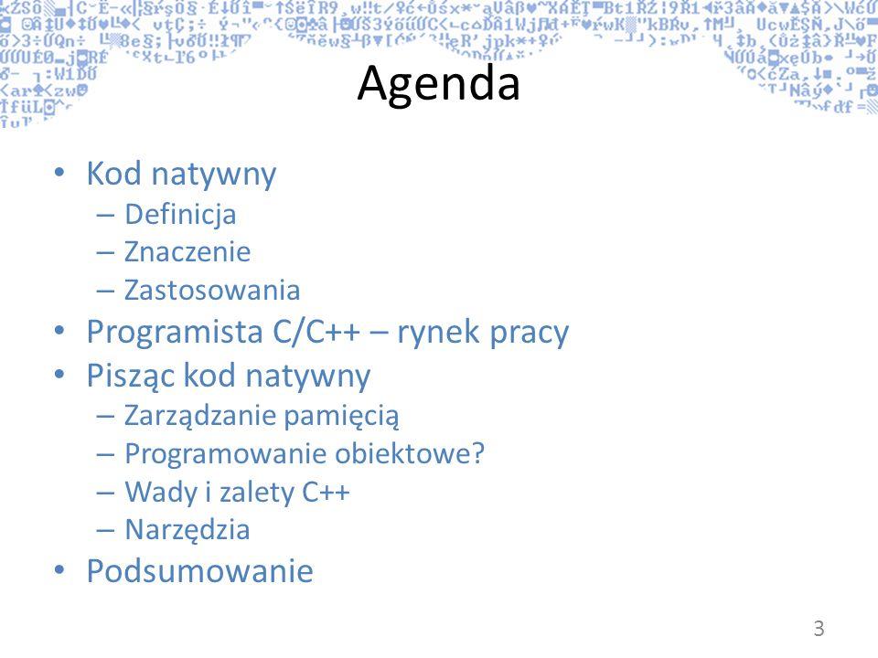 Agenda Kod natywny – Definicja – Znaczenie – Zastosowania Programista C/C++ – rynek pracy Pisząc kod natywny – Zarządzanie pamięcią – Programowanie ob