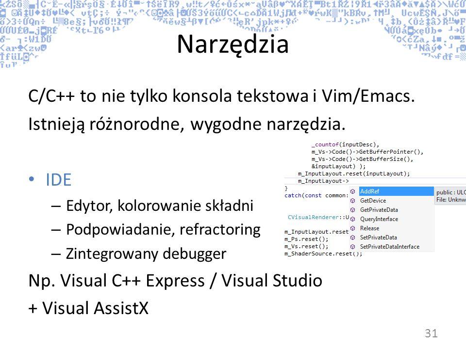 Narzędzia C/C++ to nie tylko konsola tekstowa i Vim/Emacs. Istnieją różnorodne, wygodne narzędzia. IDE – Edytor, kolorowanie składni – Podpowiadanie,