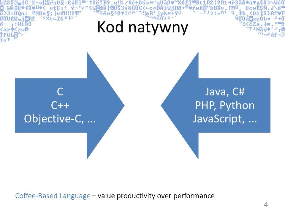 Kod natywny C C++ Objective-C,... Java, C# PHP, Python JavaScript,... Coffee-Based Language – value productivity over performance 4