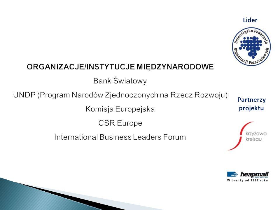 ORGANIZACJE/INSTYTUCJE MIĘDZYNARODOWE Bank Światowy UNDP (Program Narodów Zjednoczonych na Rzecz Rozwoju) Komisja Europejska CSR Europe International Business Leaders Forum Lider Partnerzy projektu