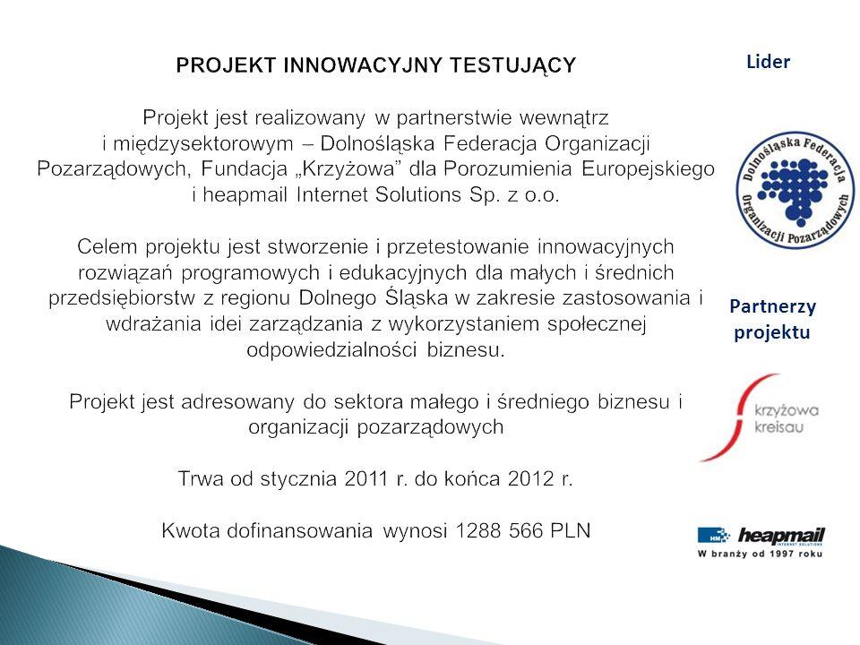 PROJEKT INNOWACYJNY TESTUJĄCY Projekt jest realizowany w partnerstwie wewnątrz i międzysektorowym – Dolnośląska Federacja Organizacji Pozarządowych, Fundacja Krzyżowa dla Porozumienia Europejskiego i heapmail Internet Solutions Sp.