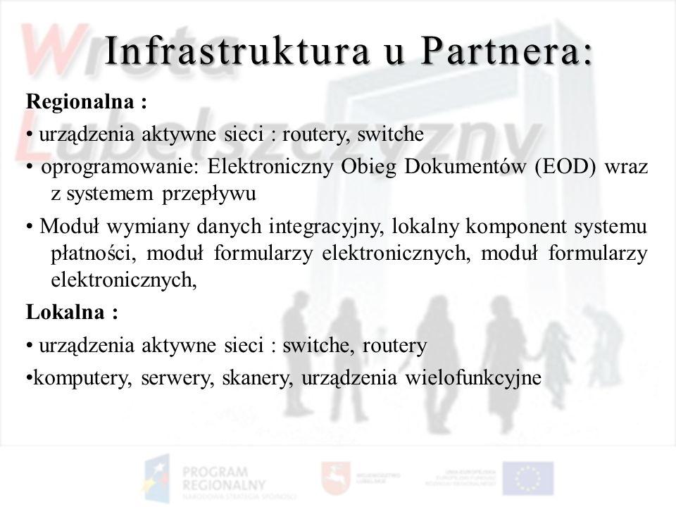 Infrastruktura u Partnera: Regionalna : urządzenia aktywne sieci : routery, switche oprogramowanie: Elektroniczny Obieg Dokumentów (EOD) wraz z system