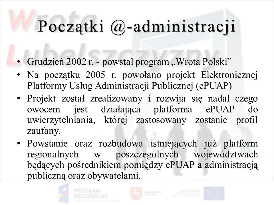 Początki @-administracji Grudzień 2002 r. - powstał program Wrota Polski Na początku 2005 r. powołano projekt Elektronicznej Platformy Usług Administr
