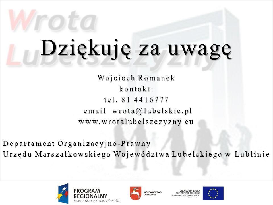 Dziękuję za uwagę Wojciech Romanek kontakt: tel. 81 4416777 email wrota@lubelskie.pl email wrota@lubelskie.plwww.wrotalubelszczyzny.eu Departament Org