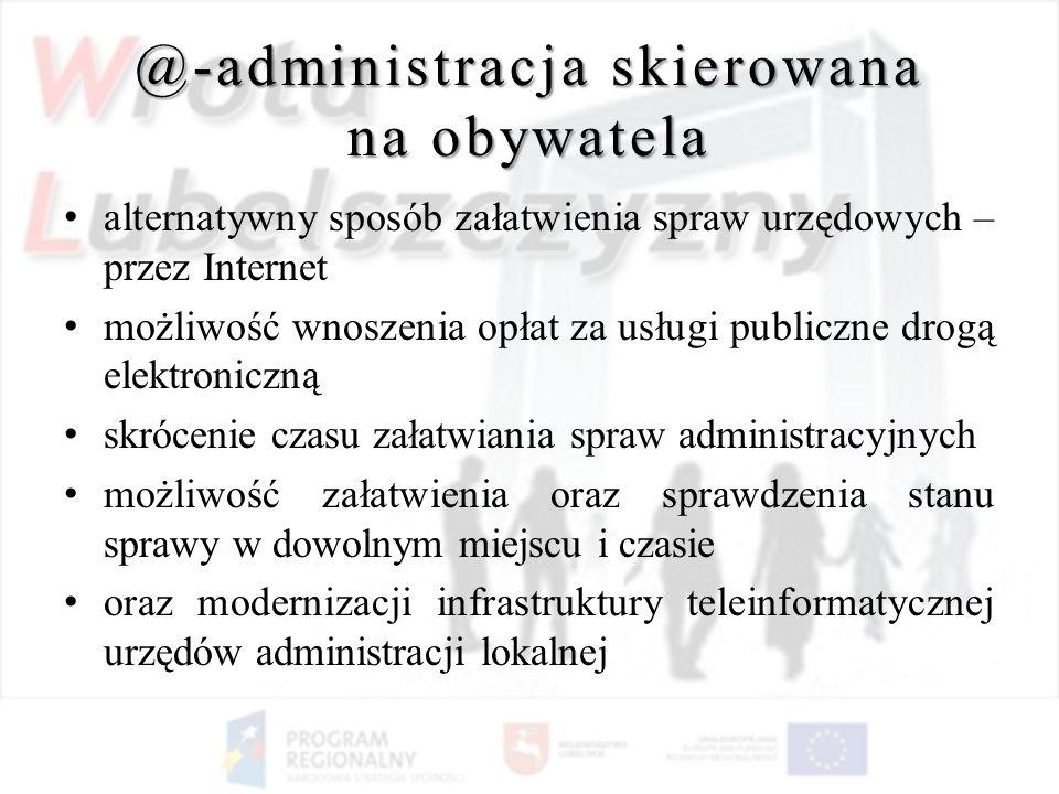 @-administracja skierowana na obywatela alternatywny sposób załatwienia spraw urzędowych – przez Internet możliwość wnoszenia opłat za usługi publiczn