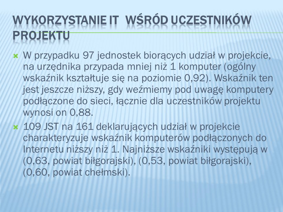 W przypadku 97 jednostek biorących udział w projekcie, na urzędnika przypada mniej niż 1 komputer (ogólny wskaźnik kształtuje się na poziomie 0,92). W