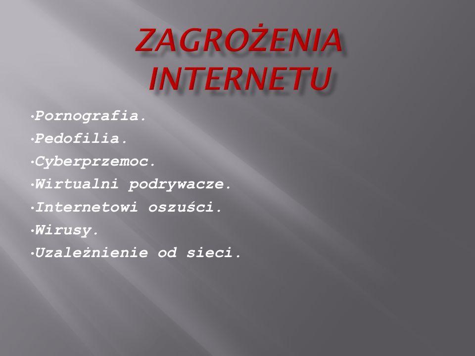 Pornografia. Pedofilia. Cyberprzemoc. Wirtualni podrywacze. Internetowi oszuści. Wirusy. Uzależnienie od sieci.