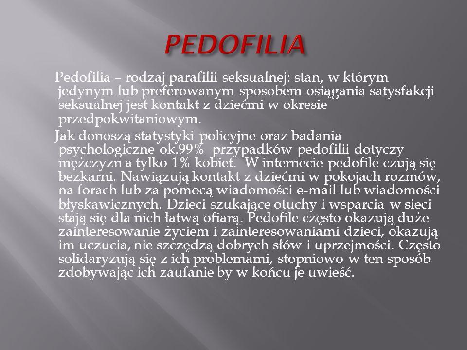 Pedofilia – rodzaj parafilii seksualnej: stan, w którym jedynym lub preferowanym sposobem osiągania satysfakcji seksualnej jest kontakt z dziećmi w ok