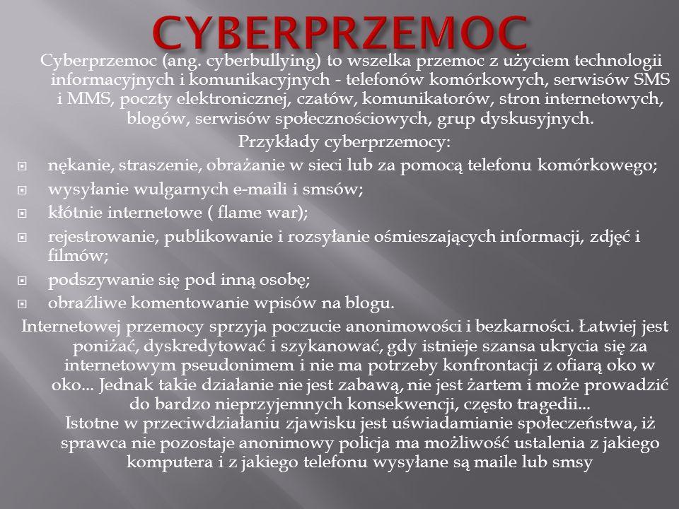 Cyberprzemoc (ang. cyberbullying) to wszelka przemoc z użyciem technologii informacyjnych i komunikacyjnych - telefonów komórkowych, serwisów SMS i MM