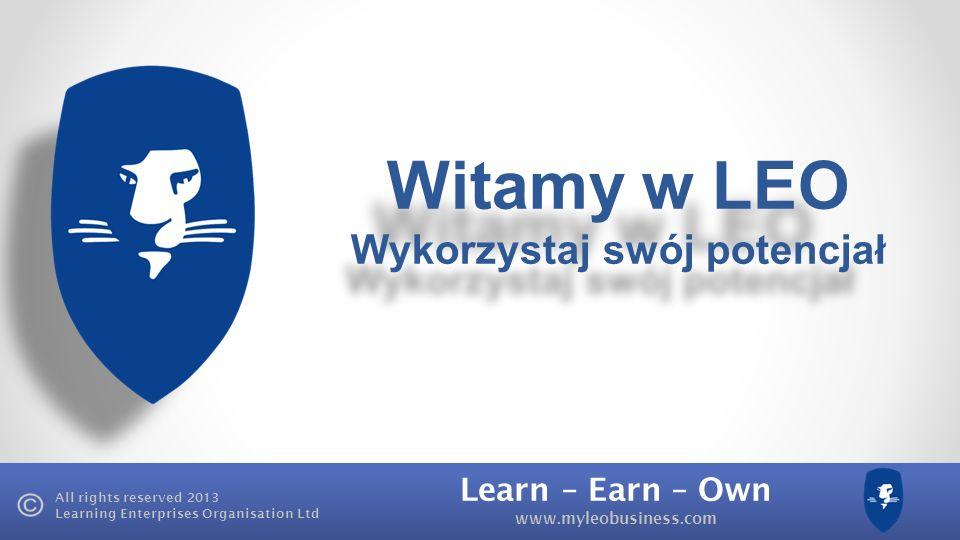 Learn – Earn – Own www.myleobusiness.com All rights reserved 2013 Learning Enterprises Organisation Ltd Mój dochód £25 £50 £75 100 £ LEO Akademia Direktbonus Pass-up Bonus Simon Ty