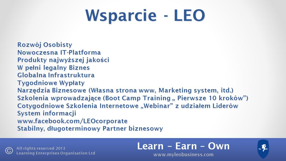 Learn – Earn – Own www.myleobusiness.com All rights reserved 2013 Learning Enterprises Organisation Ltd Wsparcie - LEO Rozwój Osobisty Nowoczesna IT-P
