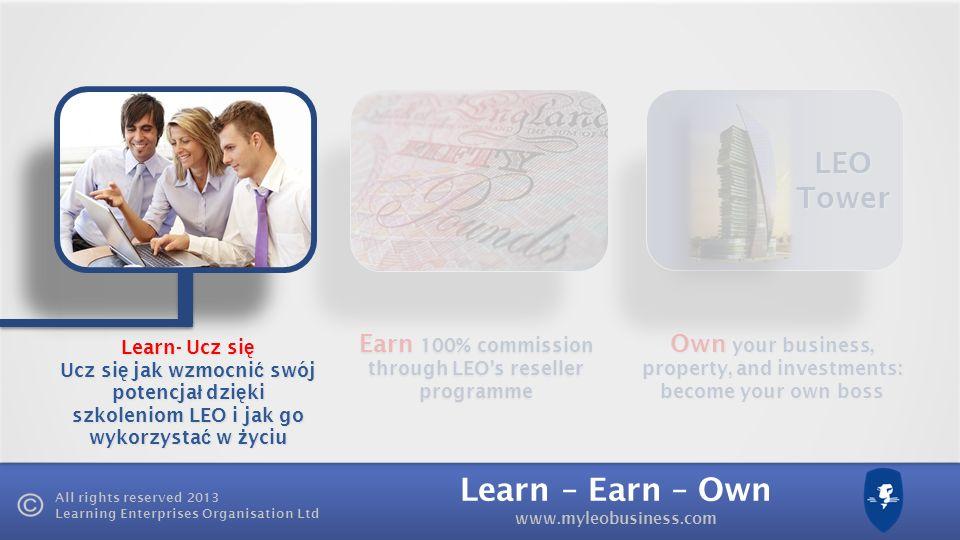 Learn – Earn – Own www.myleobusiness.com All rights reserved 2013 Learning Enterprises Organisation Ltd Akademia - LEO Rozwijaj swoje d ąż enie do sukcesu Entwickeln einer Erfolgs-Denkweise Rozwijaj swoje d ąż enie do sukcesu Entwickeln einer Erfolgs-Denkweise Kluczem do sukcesu jest ci ą g ł y rozwój i samodoskonalenie.
