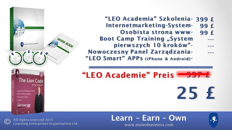 Learn – Earn – Own www.myleobusiness.com All rights reserved 2013 Learning Enterprises Organisation Ltd Premia - LION LEO zainwestuje do 100.000 £ w Twój pomys ł na Biznes Wymagana kwalifikacja na Dyrektora