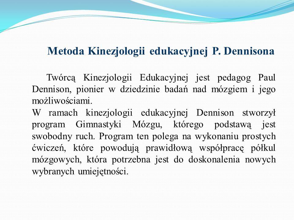 Metoda Kinezjologii edukacyjnej P. Dennisona Twórcą Kinezjologii Edukacyjnej jest pedagog Paul Dennison, pionier w dziedzinie badań nad mózgiem i jego