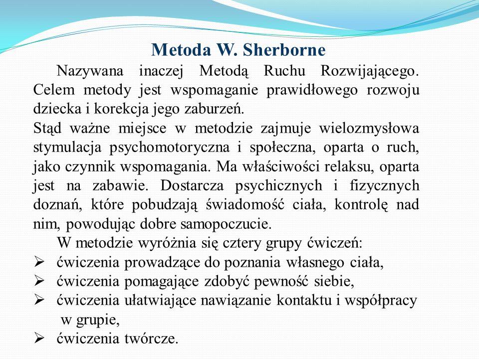 Metoda W. Sherborne Nazywana inaczej Metodą Ruchu Rozwijającego. Celem metody jest wspomaganie prawidłowego rozwoju dziecka i korekcja jego zaburzeń.