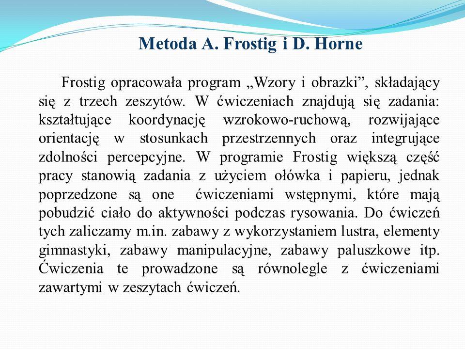 Metoda A. Frostig i D. Horne Frostig opracowała program Wzory i obrazki, składający się z trzech zeszytów. W ćwiczeniach znajdują się zadania: kształt
