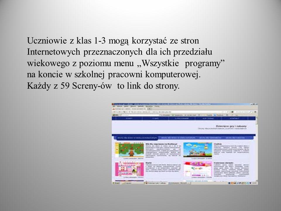 Uczniowie z klas 1-3 mogą korzystać ze stron Internetowych przeznaczonych dla ich przedziału wiekowego z poziomu menu Wszystkie programy na koncie w szkolnej pracowni komputerowej.