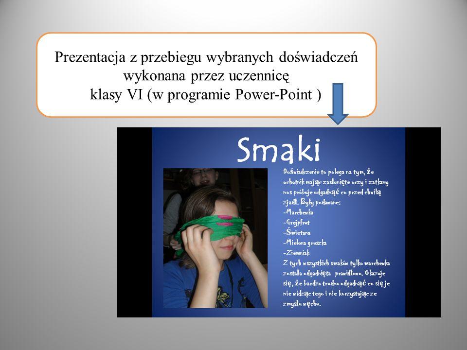 Prezentacja z przebiegu wybranych doświadczeń wykonana przez uczennicę klasy VI (w programie Power-Point )