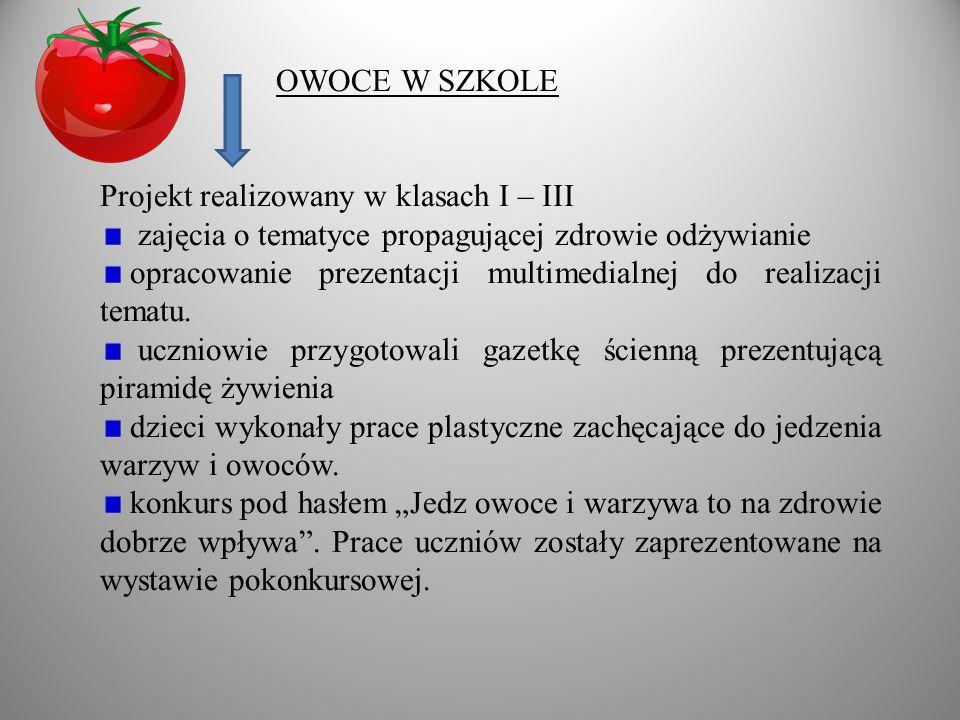 OWOCE W SZKOLE Projekt realizowany w klasach I – III zajęcia o tematyce propagującej zdrowie odżywianie opracowanie prezentacji multimedialnej do realizacji tematu.