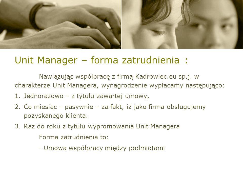 Unit Manager – warunki awansu : Warunkiem awansu na stanowisko Unit Manager jest: 1)Samodzielne zawarcie umów na obsługę kadrowo-płacową z Przedsiębiorstwami zatrudniającymi łącznie min.