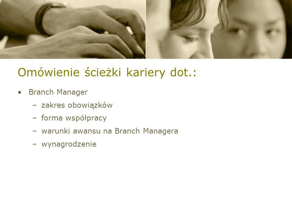 Omówienie ścieżki kariery dot.: Branch Manager –zakres obowiązków –forma współpracy –warunki awansu na Branch Managera –wynagrodzenie