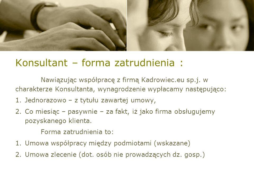 Konsultant – forma zatrudnienia : Nawiązując współpracę z firmą Kadrowiec.eu sp.j.