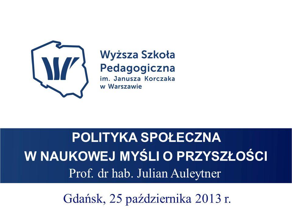 Imię Nazwisko TYTUŁ PREZENTACJI POLITYKA SPOŁECZNA W NAUKOWEJ MYŚLI O PRZYSZŁOŚCI Prof.
