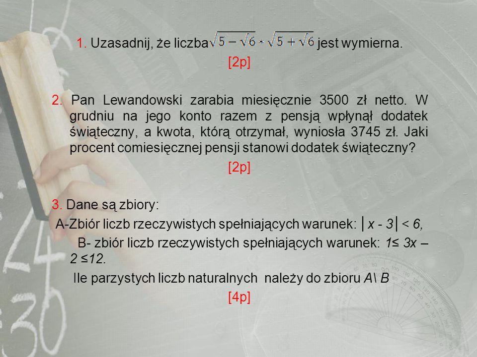 ODPOWIEDZI: ROZDZIAŁ I LICZBY I DZIAŁANIA Postęp: Zastosowanie własności pierwiastków: * = = 1p Rozwiązanie bezbłędne: Obliczenie wartości wyrażenia 1, zatem jest to liczba wymierna.