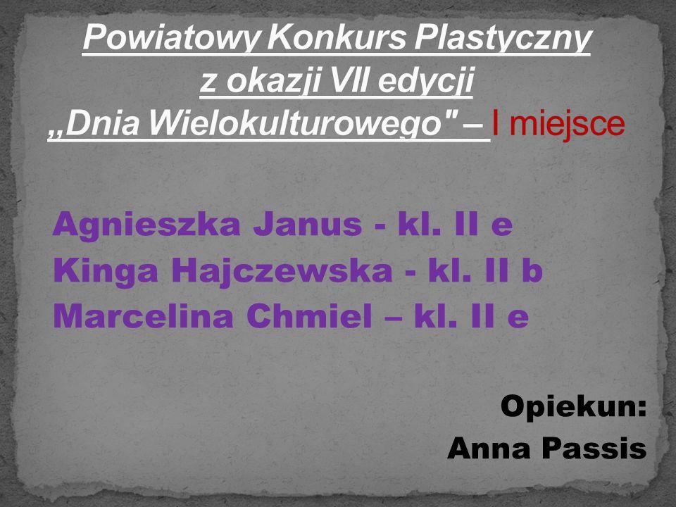 Agnieszka Janus - kl. II e Kinga Hajczewska - kl. II b Marcelina Chmiel – kl. II e Opiekun: Anna Passis