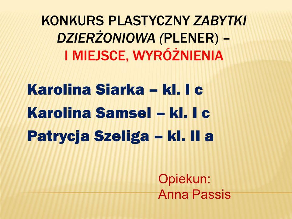 KONKURS PLASTYCZNY ZABYTKI DZIERŻONIOWA (PLENER) – I MIEJSCE, WYRÓŻNIENIA Karolina Siarka – kl. I c Karolina Samsel – kl. I c Patrycja Szeliga – kl. I