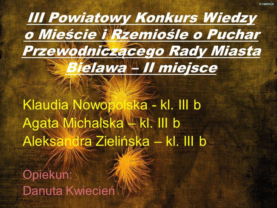III Powiatowy Konkurs Wiedzy o Mieście i Rzemiośle o Puchar Przewodniczącego Rady Miasta Bielawa – II miejsce Klaudia Nowopolska - kl. III b Agata Mic